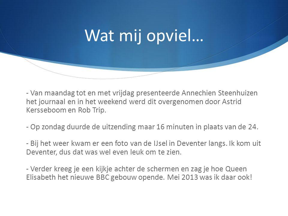 Wat mij opviel… - Van maandag tot en met vrijdag presenteerde Annechien Steenhuizen het journaal en in het weekend werd dit overgenomen door Astrid Ke