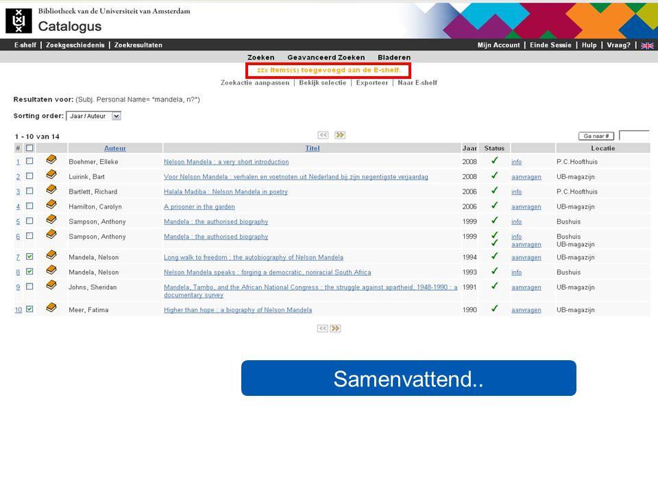 Gebruik Exporteer om zoekresultaten: te bewaren op uw pc te versturen via e-mail Stuur items naar de E-shelf om zoekresultaten te bewaren in de catalogus tot het einde van de sessie.