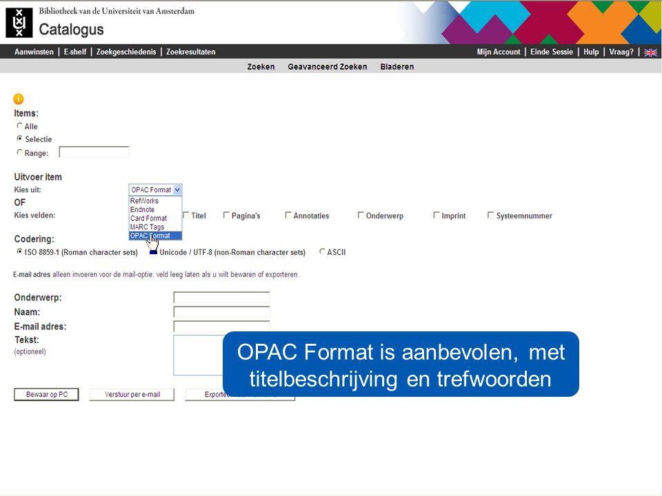 OPAC Format is aanbevolen, met titelbeschrijving en trefwoorden