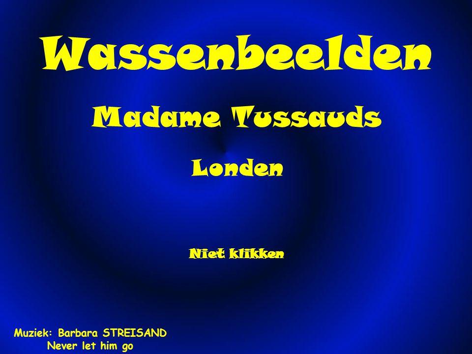 Wassenbeelden Madame Tussauds Londen Niet klikken Muziek: Barbara STREISAND Never let him go