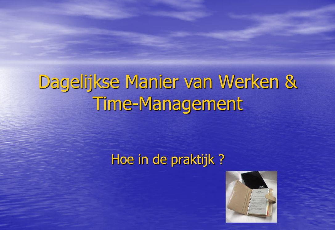 Dagelijkse Manier van Werken & Time-Management Hoe in de praktijk ?