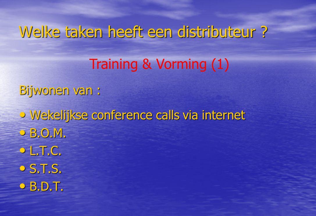 Welke taken heeft een distributeur ? Wekelijkse conference calls via internet Wekelijkse conference calls via internet B.O.M. B.O.M. L.T.C. L.T.C. S.T