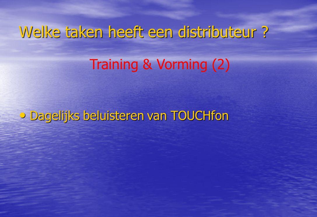 Welke taken heeft een distributeur ? Dagelijks beluisteren van TOUCHfon Dagelijks beluisteren van TOUCHfon Training & Vorming (2)