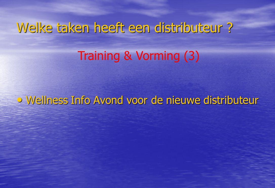Welke taken heeft een distributeur ? Wellness Info Avond voor de nieuwe distributeur Wellness Info Avond voor de nieuwe distributeur Training & Vormin