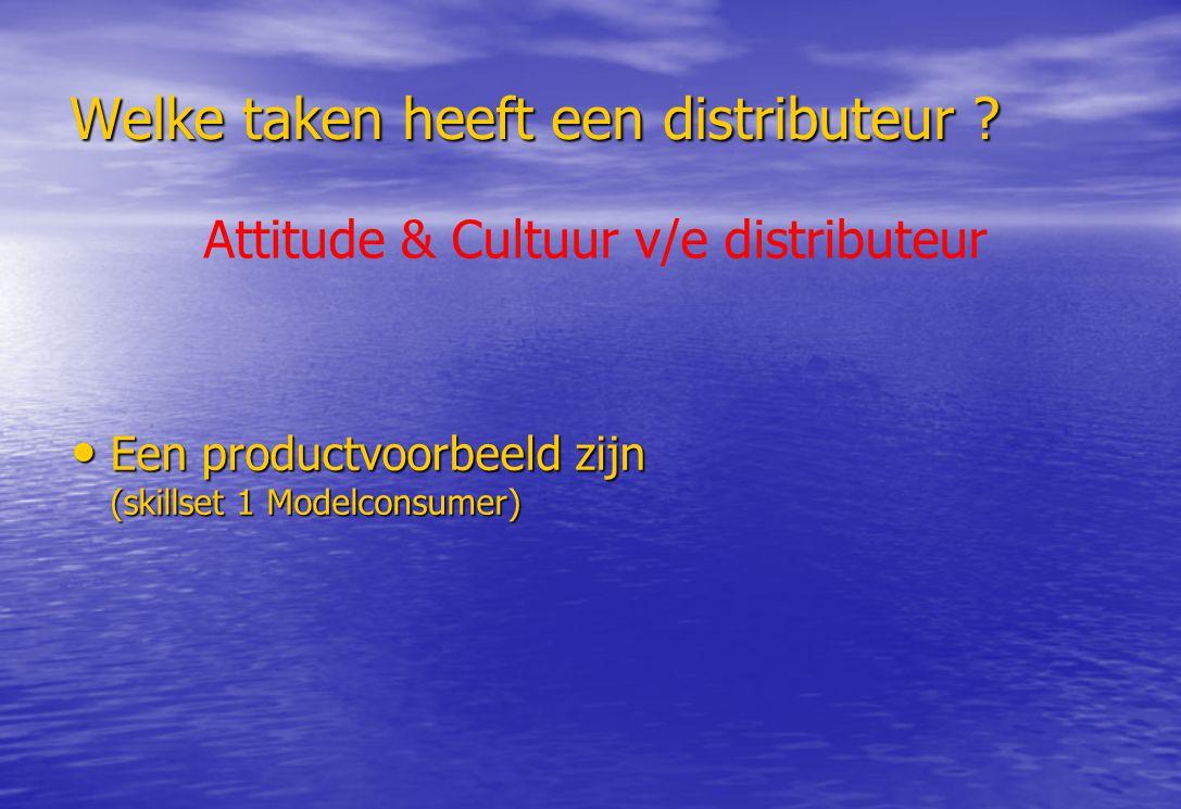 Welke taken heeft een distributeur ? Een productvoorbeeld zijn (skillset 1 Modelconsumer) Een productvoorbeeld zijn (skillset 1 Modelconsumer) Attitud