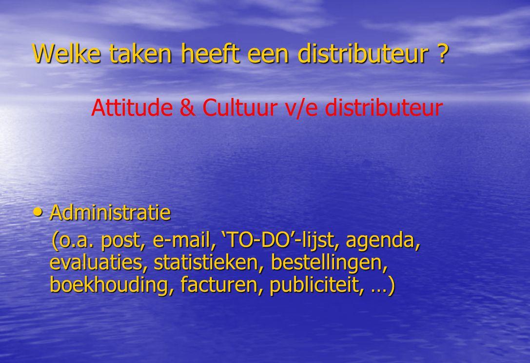 Welke taken heeft een distributeur ? Administratie Administratie (o.a. post, e-mail, 'TO-DO'-lijst, agenda, evaluaties, statistieken, bestellingen, bo