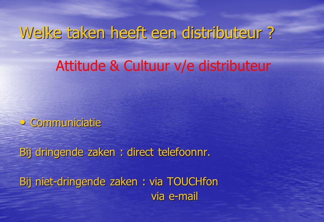 Welke taken heeft een distributeur ? Communiciatie Communiciatie Bij dringende zaken : direct telefoonnr. Bij niet-dringende zaken : via TOUCHfon via