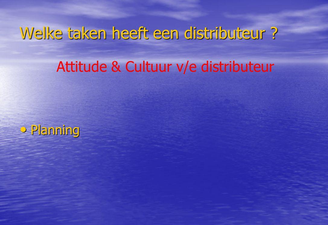 Welke taken heeft een distributeur ? Planning Planning Attitude & Cultuur v/e distributeur