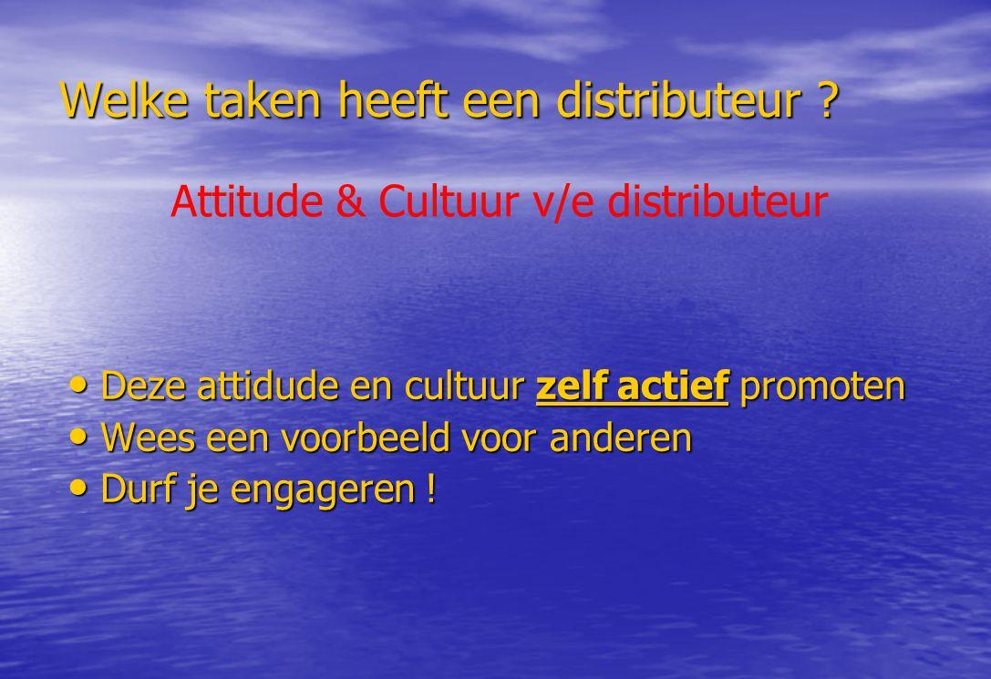 Welke taken heeft een distributeur ? Deze attidude en cultuur zelf actief promoten Deze attidude en cultuur zelf actief promoten Wees een voorbeeld vo