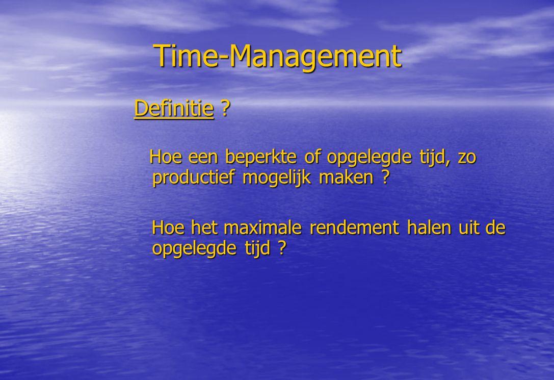 Time-Management Definitie ? Hoe een beperkte of opgelegde tijd, zo productief mogelijk maken ? Hoe een beperkte of opgelegde tijd, zo productief mogel