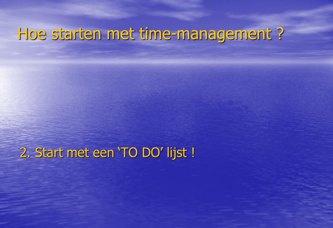 Hoe starten met time-management ? 2. Start met een 'TO DO' lijst !