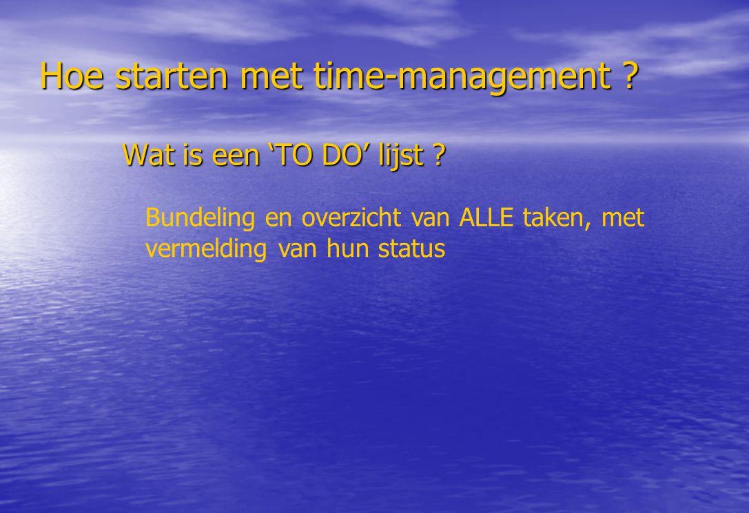 Hoe starten met time-management ? Wat is een 'TO DO' lijst ? Bundeling en overzicht van ALLE taken, met vermelding van hun status
