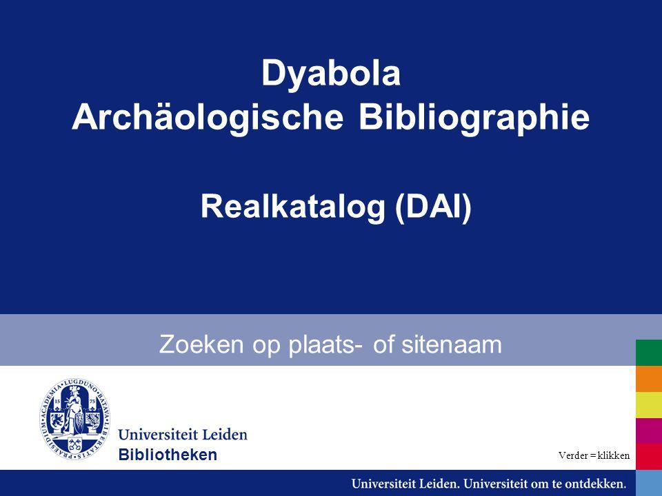 Dyabola Archäologische Bibliographie Realkatalog (DAI) Zoeken op plaats- of sitenaam Bibliotheken Verder = klikken