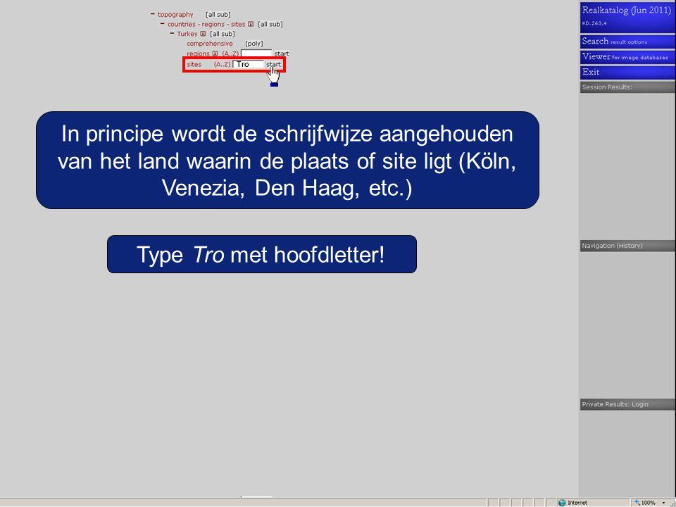Type Tro met hoofdletter! Tro In principe wordt de schrijfwijze aangehouden van het land waarin de plaats of site ligt (Köln, Venezia, Den Haag, etc.)