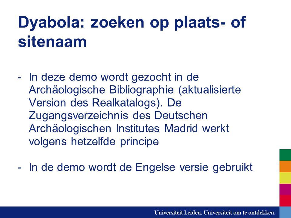 Dyabola: zoeken op plaats- of sitenaam -In deze demo wordt gezocht in de Archäologische Bibliographie (aktualisierte Version des Realkatalogs). De Zug