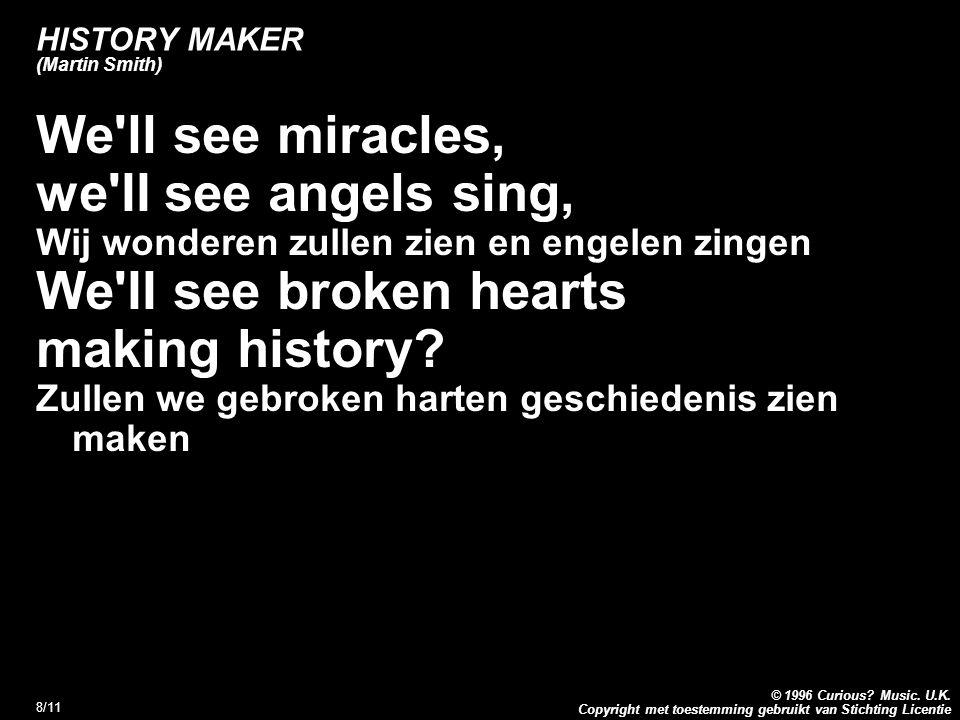 Copyright met toestemming gebruikt van Stichting Licentie © 1996 Curious? Music. U.K. 8/11 HISTORY MAKER (Martin Smith) We'll see miracles, we'II see