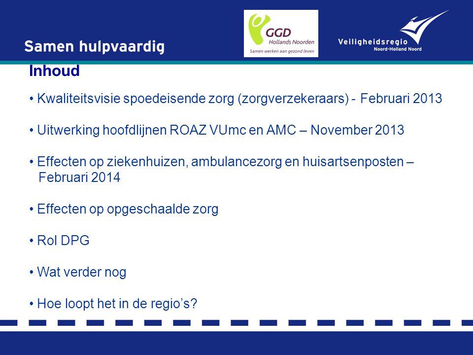 Inhoud Kwaliteitsvisie spoedeisende zorg (zorgverzekeraars) - Februari 2013 Uitwerking hoofdlijnen ROAZ VUmc en AMC – November 2013 Effecten op zieken