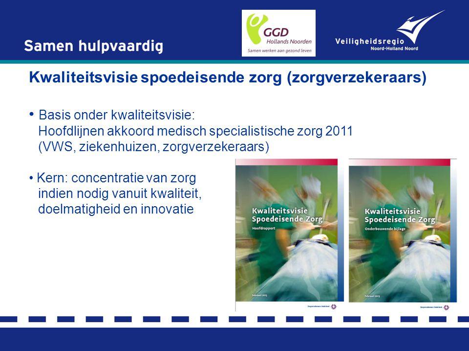 Kwaliteitsvisie spoedeisende zorg (zorgverzekeraars) Basis onder kwaliteitsvisie: Hoofdlijnen akkoord medisch specialistische zorg 2011 (VWS, ziekenhu