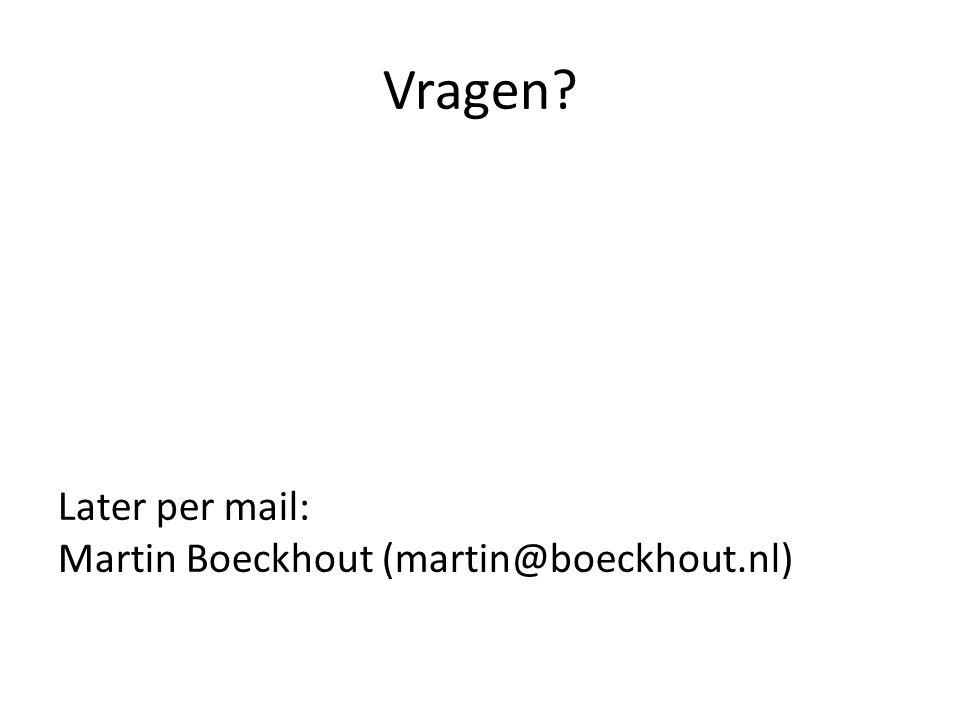 Vragen Later per mail: Martin Boeckhout (martin@boeckhout.nl)