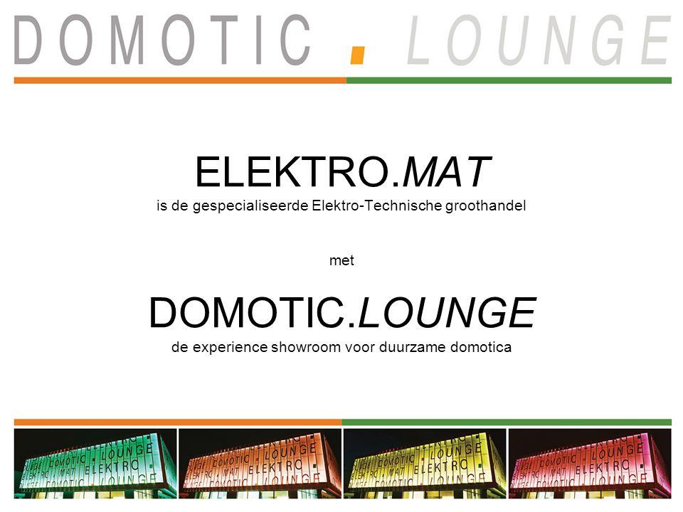 ELEKTRO.MAT is de gespecialiseerde Elektro-Technische groothandel met DOMOTIC.LOUNGE de experience showroom voor duurzame domotica