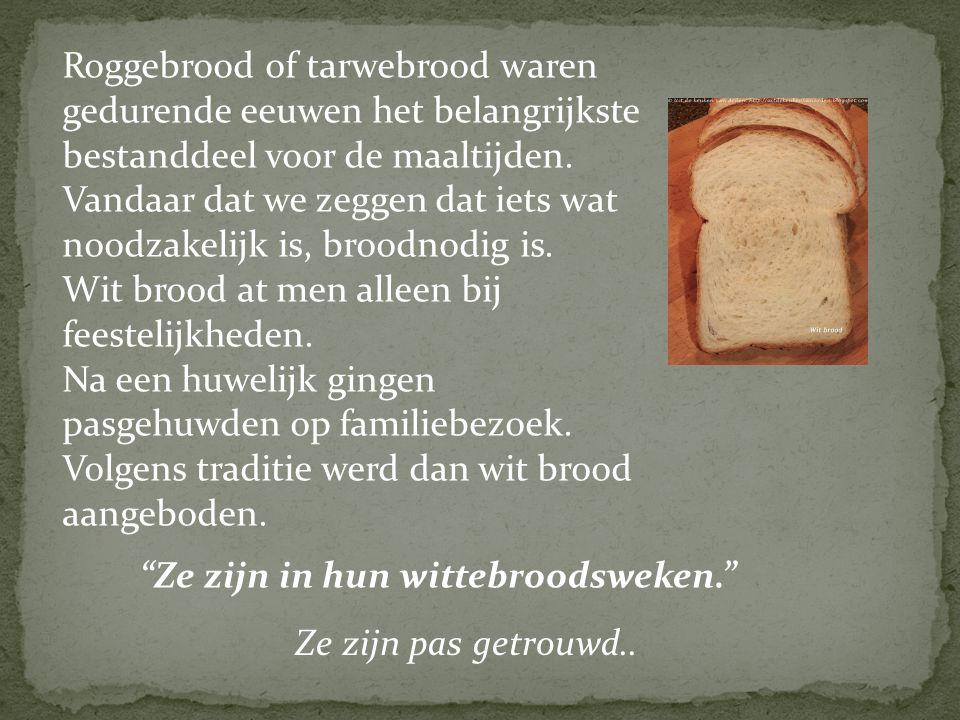Roggebrood of tarwebrood waren gedurende eeuwen het belangrijkste bestanddeel voor de maaltijden. Vandaar dat we zeggen dat iets wat noodzakelijk is,