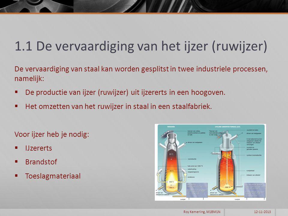 1.1 De vervaardiging van het ijzer (ruwijzer) De vervaardiging van staal kan worden gesplitst in twee industriele processen, namelijk:  De productie van ijzer (ruwijzer) uit ijzererts in een hoogoven.