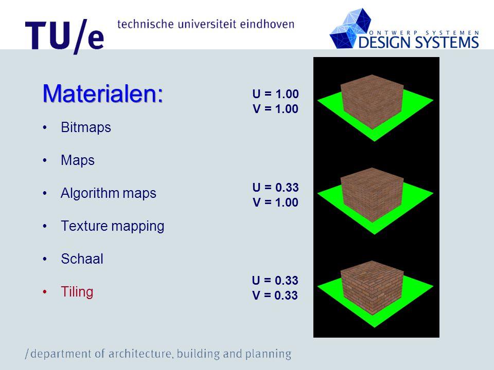 Materialen: Bitmaps Maps Algorithm maps Texture mapping Schaal Tiling U = 0.33 V = 1.00 U = 0.33 V = 0.33 U = 1.00 V = 1.00