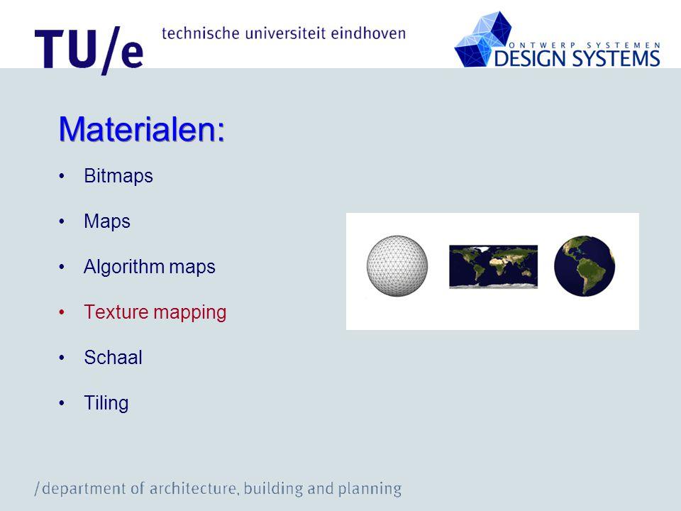 Materialen: Bitmaps Maps Algorithm maps Texture mapping Schaal Tiling Scale = 0.025m Scale = 0.075m