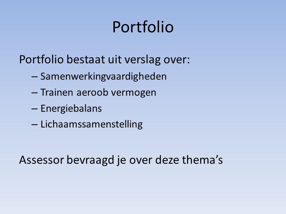 Portfolio Portfolio bestaat uit verslag over: – Samenwerkingvaardigheden – Trainen aeroob vermogen – Energiebalans – Lichaamssamenstelling Assessor be