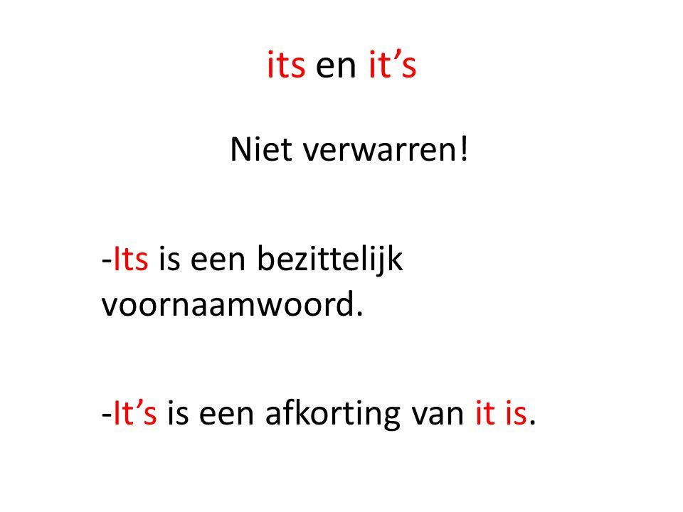 its en it's Niet verwarren! -Its is een bezittelijk voornaamwoord. -It's is een afkorting van it is.