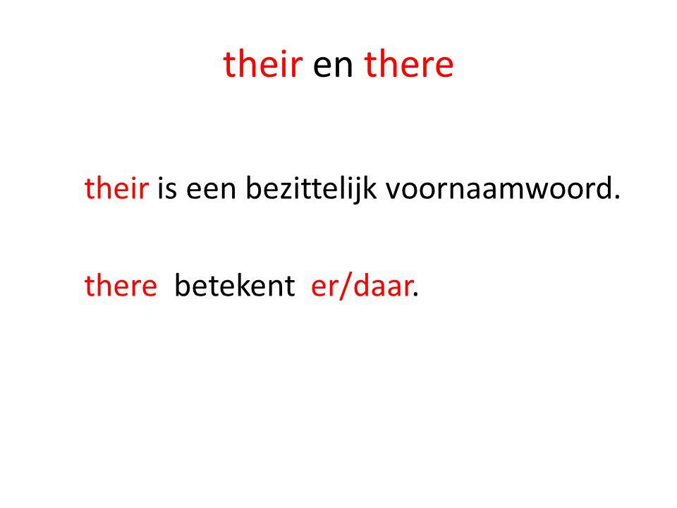 their en there their is een bezittelijk voornaamwoord. there betekent er/daar.
