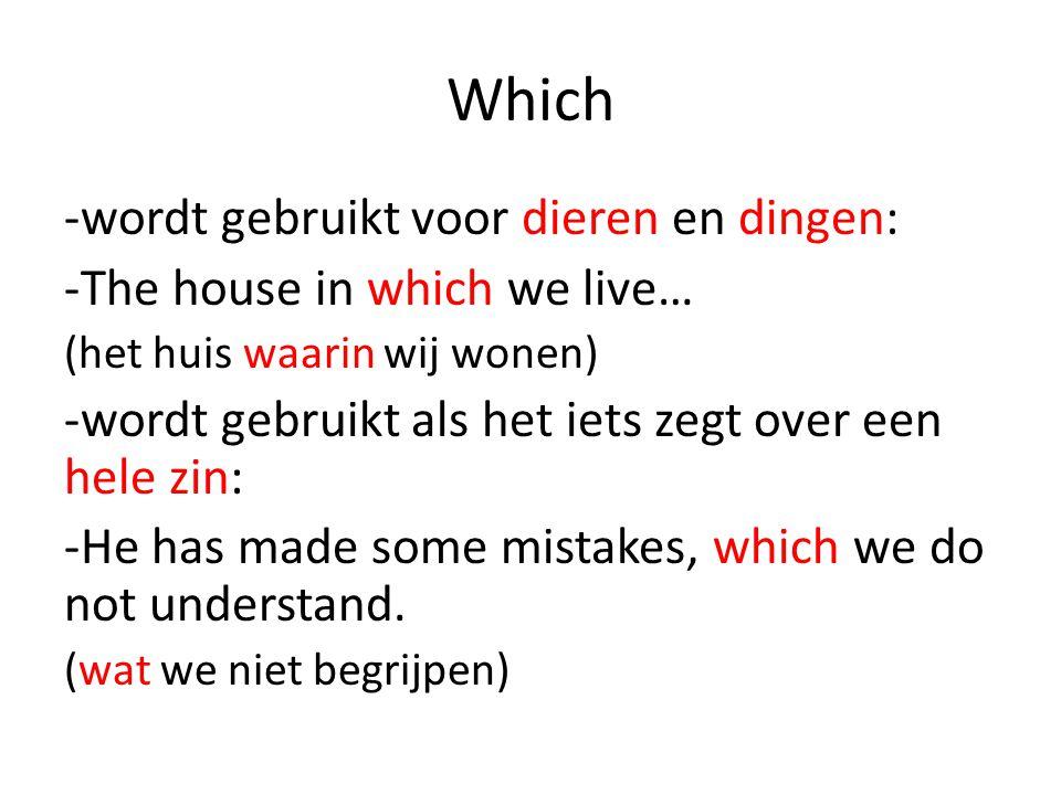 Which -wordt gebruikt voor dieren en dingen: -The house in which we live… (het huis waarin wij wonen) -wordt gebruikt als het iets zegt over een hele