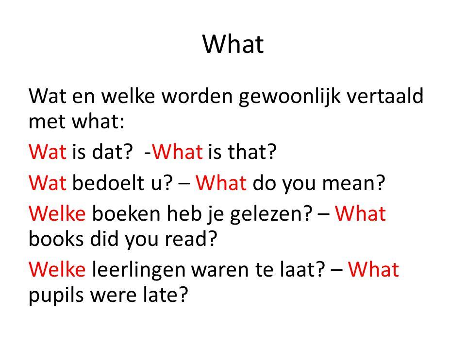 What Wat en welke worden gewoonlijk vertaald met what: Wat is dat? -What is that? Wat bedoelt u? – What do you mean? Welke boeken heb je gelezen? – Wh