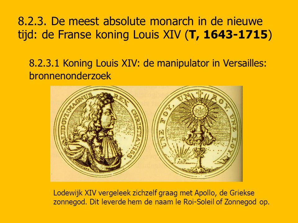 8.2.3. De meest absolute monarch in de nieuwe tijd: de Franse koning Louis XIV (T, 1643-1715) 8.2.3.1 Koning Louis XIV: de manipulator in Versailles: