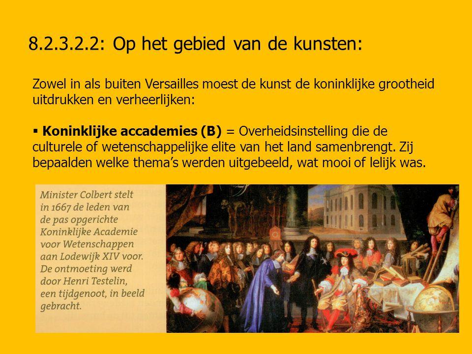 8.2.3.2.2: Op het gebied van de kunsten: Zowel in als buiten Versailles moest de kunst de koninklijke grootheid uitdrukken en verheerlijken:  Koninkl