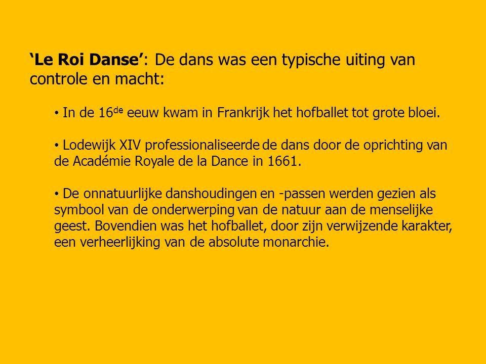 'Le Roi Danse': De dans was een typische uiting van controle en macht: In de 16 de eeuw kwam in Frankrijk het hofballet tot grote bloei. Lodewijk XIV