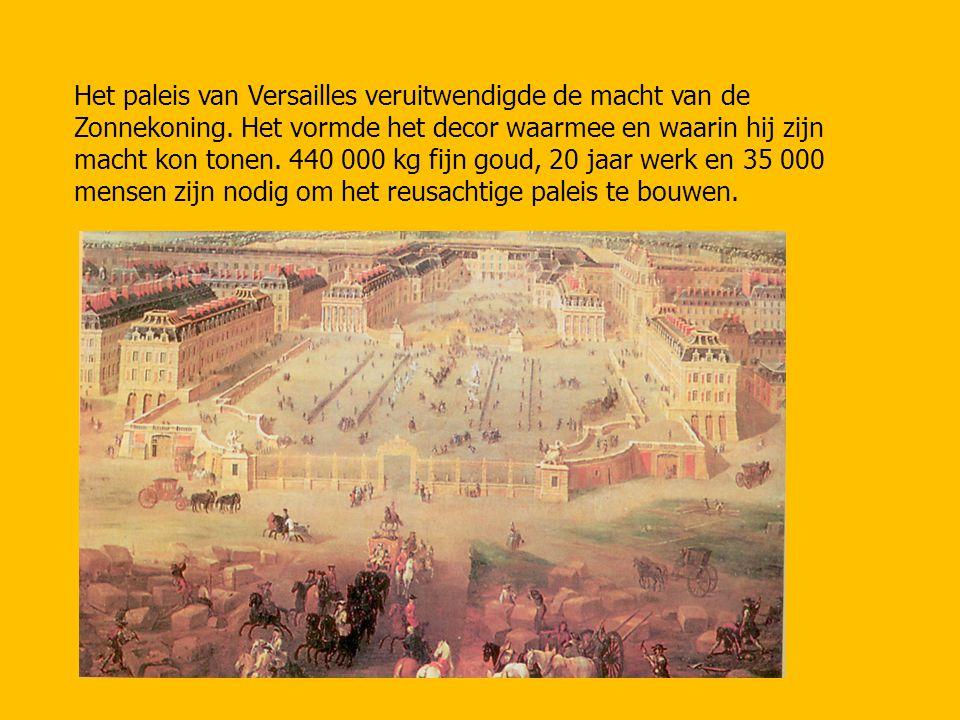 Het paleis van Versailles veruitwendigde de macht van de Zonnekoning. Het vormde het decor waarmee en waarin hij zijn macht kon tonen. 440 000 kg fijn