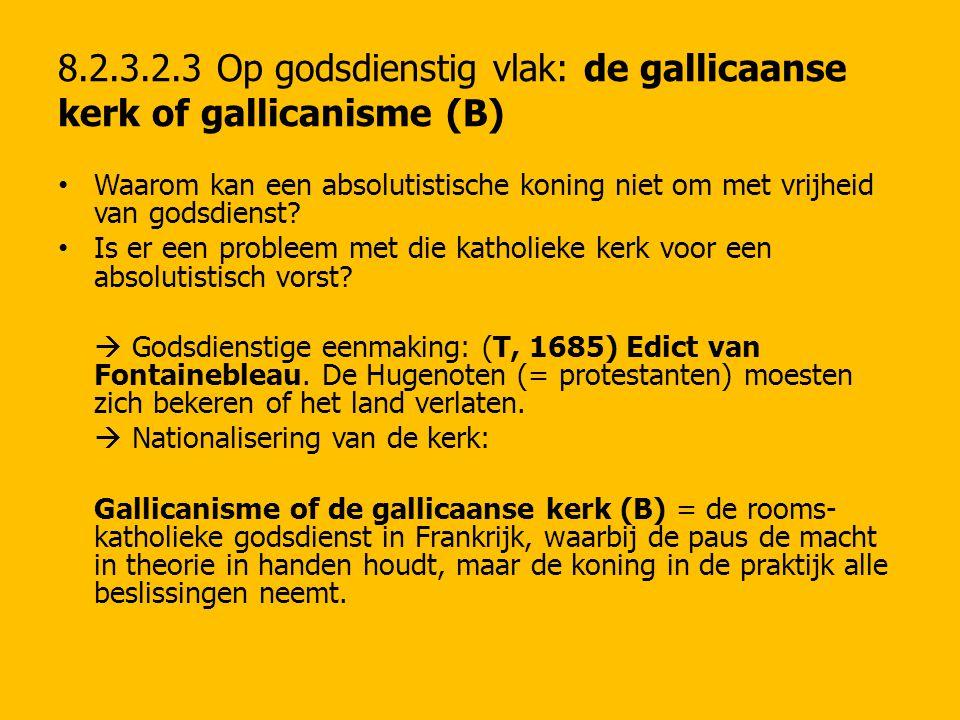 8.2.3.2.3 Op godsdienstig vlak: de gallicaanse kerk of gallicanisme (B) Waarom kan een absolutistische koning niet om met vrijheid van godsdienst? Is