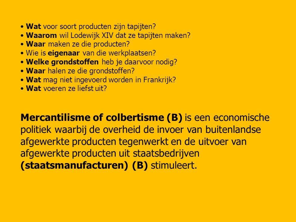 Wat voor soort producten zijn tapijten? Waarom wil Lodewijk XIV dat ze tapijten maken? Waar maken ze die producten? Wie is eigenaar van die werkplaats