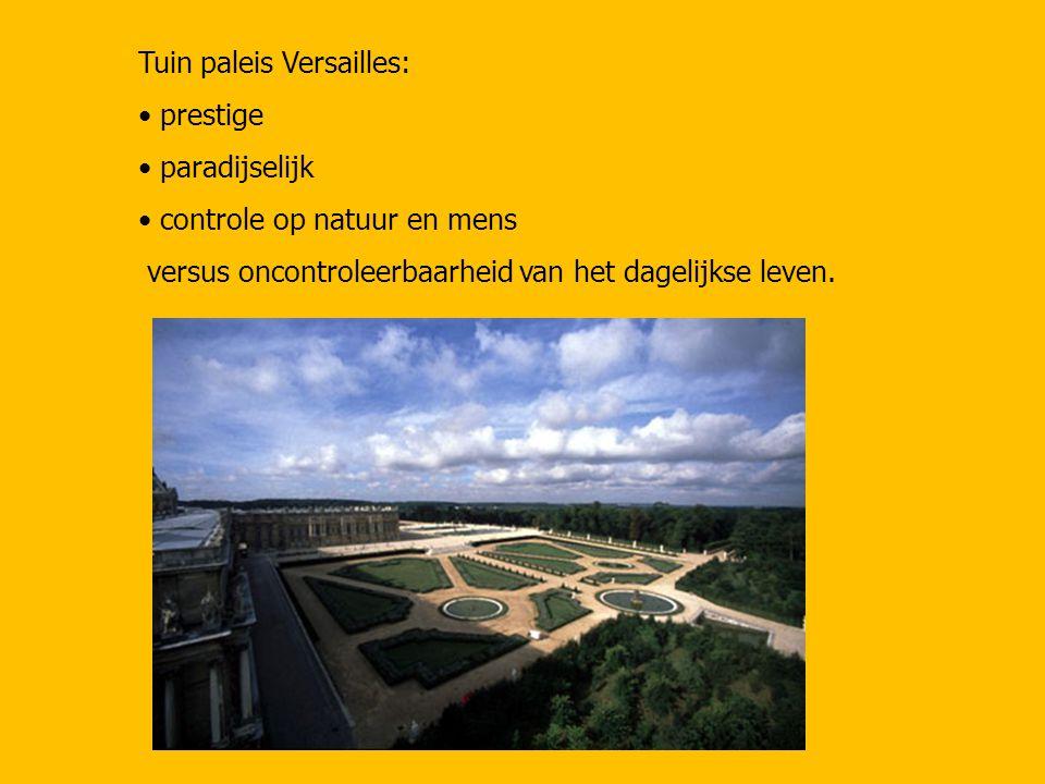 Tuin paleis Versailles: prestige paradijselijk controle op natuur en mens versus oncontroleerbaarheid van het dagelijkse leven.