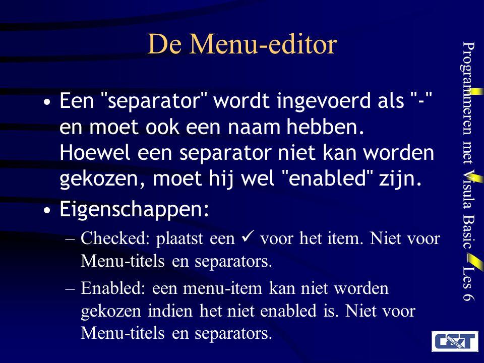 Programmeren met Visula Basic – Les 6 De Menu-editor Een separator wordt ingevoerd als - en moet ook een naam hebben.