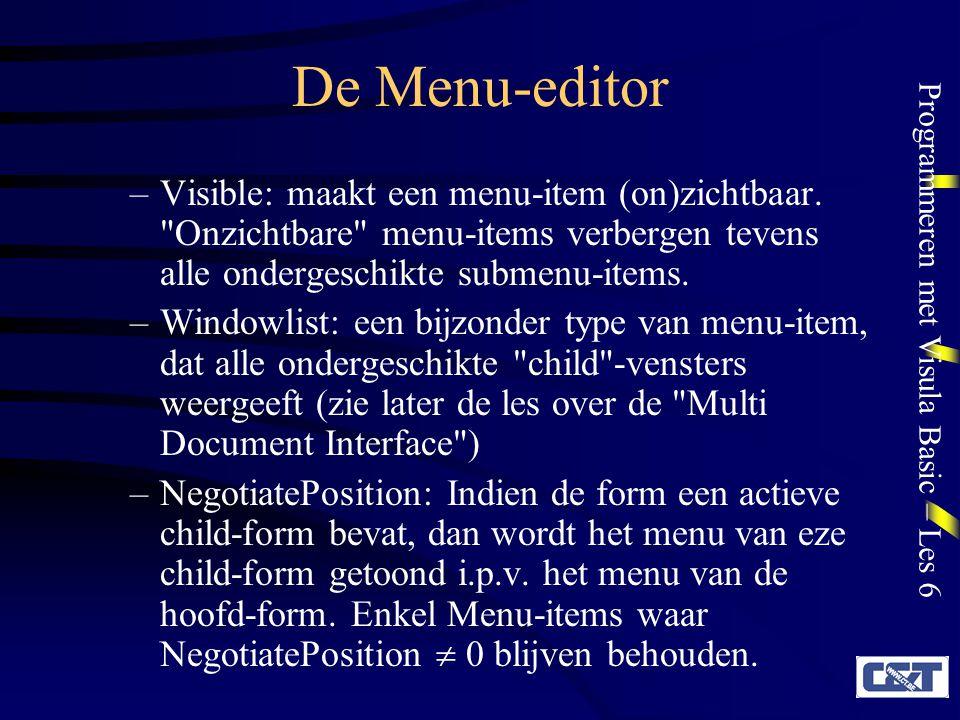 Programmeren met Visula Basic – Les 6 De Menu-editor –Visible: maakt een menu-item (on)zichtbaar.