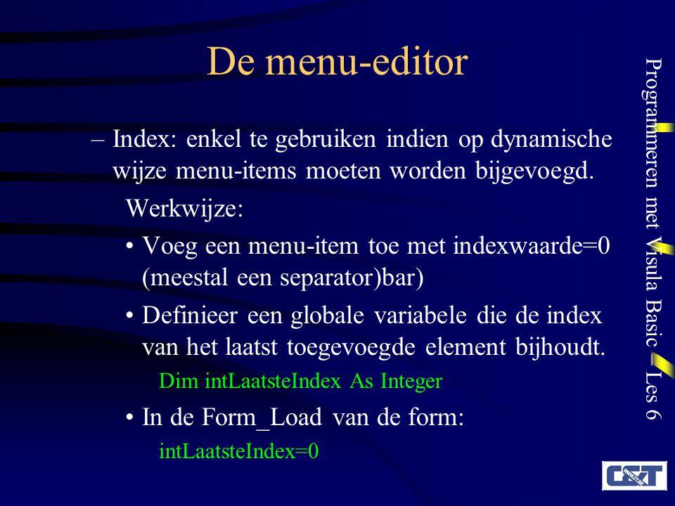 Programmeren met Visula Basic – Les 6 De menu-editor –Index: enkel te gebruiken indien op dynamische wijze menu-items moeten worden bijgevoegd. Werkwi