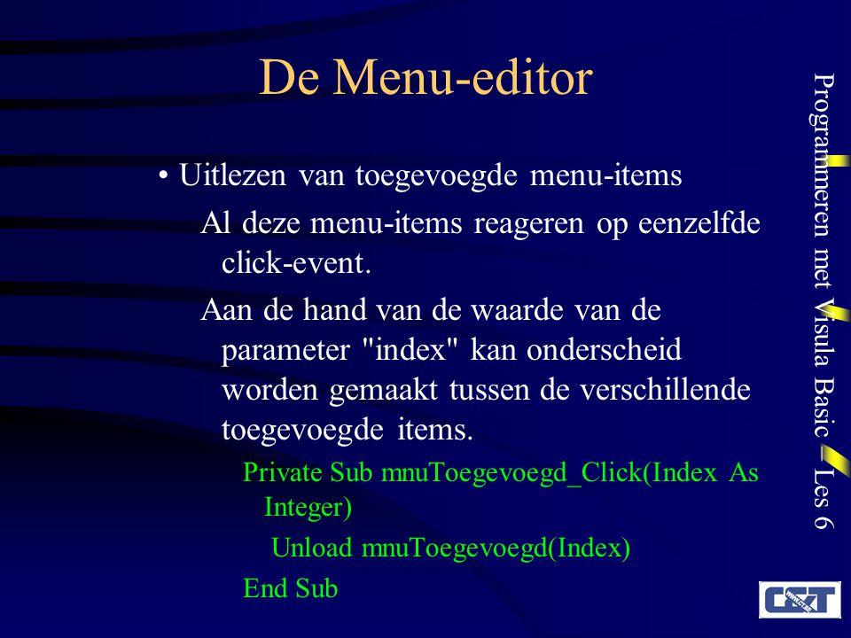Programmeren met Visula Basic – Les 6 De Menu-editor Uitlezen van toegevoegde menu-items Al deze menu-items reageren op eenzelfde click-event. Aan de