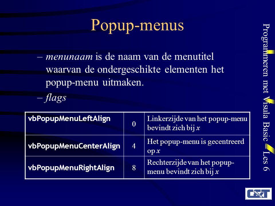 Programmeren met Visula Basic – Les 6 Popup-menus –menunaam is de naam van de menutitel waarvan de ondergeschikte elementen het popup-menu uitmaken. –