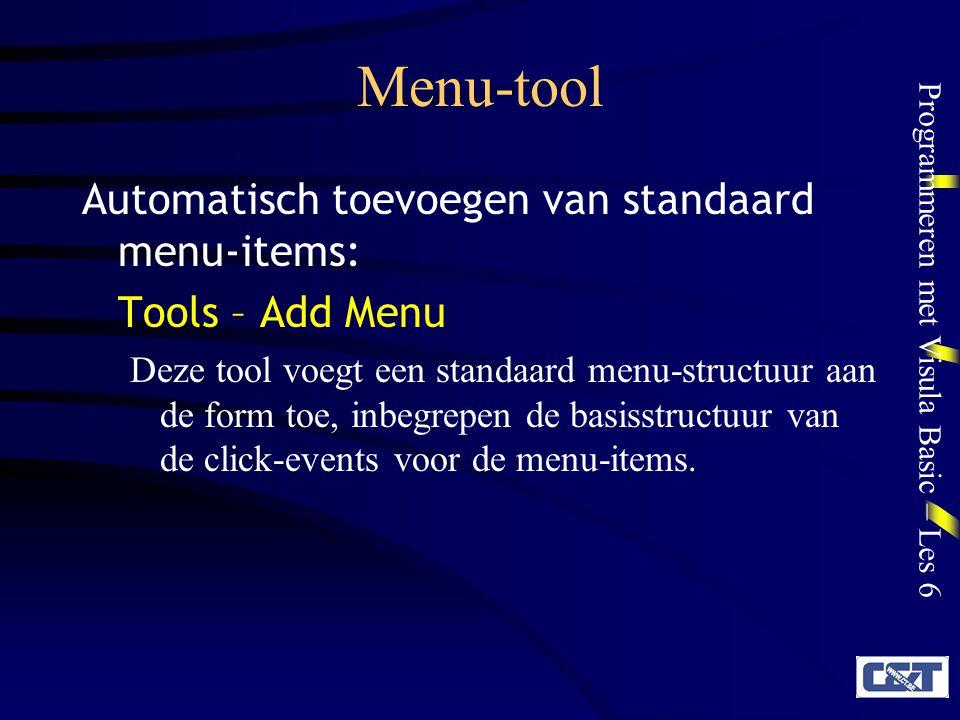 Programmeren met Visula Basic – Les 6 Menu-tool Automatisch toevoegen van standaard menu-items: Tools – Add Menu Deze tool voegt een standaard menu-structuur aan de form toe, inbegrepen de basisstructuur van de click-events voor de menu-items.