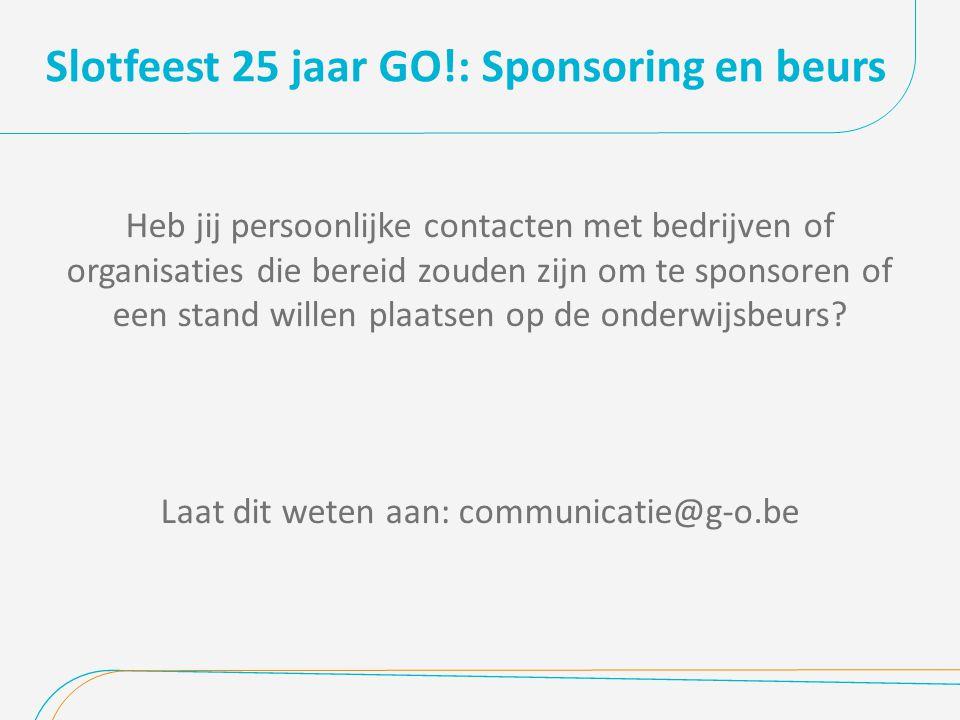 Slotfeest 25 jaar GO!: Sponsoring en beurs Heb jij persoonlijke contacten met bedrijven of organisaties die bereid zouden zijn om te sponsoren of een stand willen plaatsen op de onderwijsbeurs.