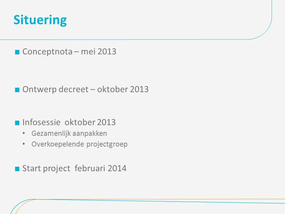 Situering  Conceptnota – mei 2013  Ontwerp decreet – oktober 2013  Infosessie oktober 2013 Gezamenlijk aanpakken Overkoepelende projectgroep  Start project februari 2014