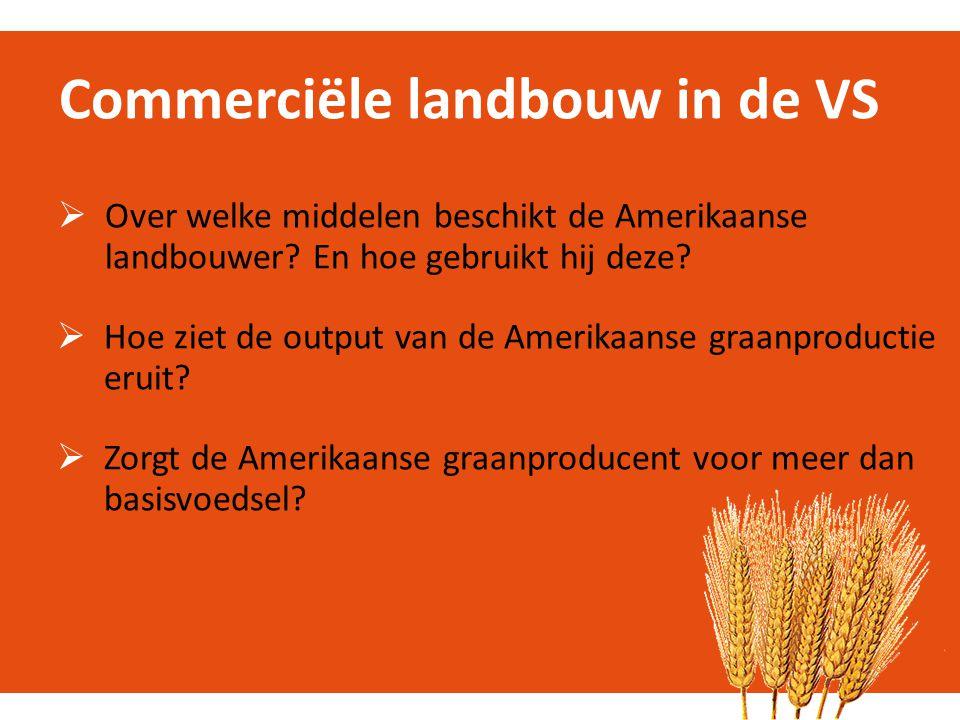 Commerciële landbouw in de VS  Over welke middelen beschikt de Amerikaanse landbouwer? En hoe gebruikt hij deze?  Hoe ziet de output van de Amerikaa