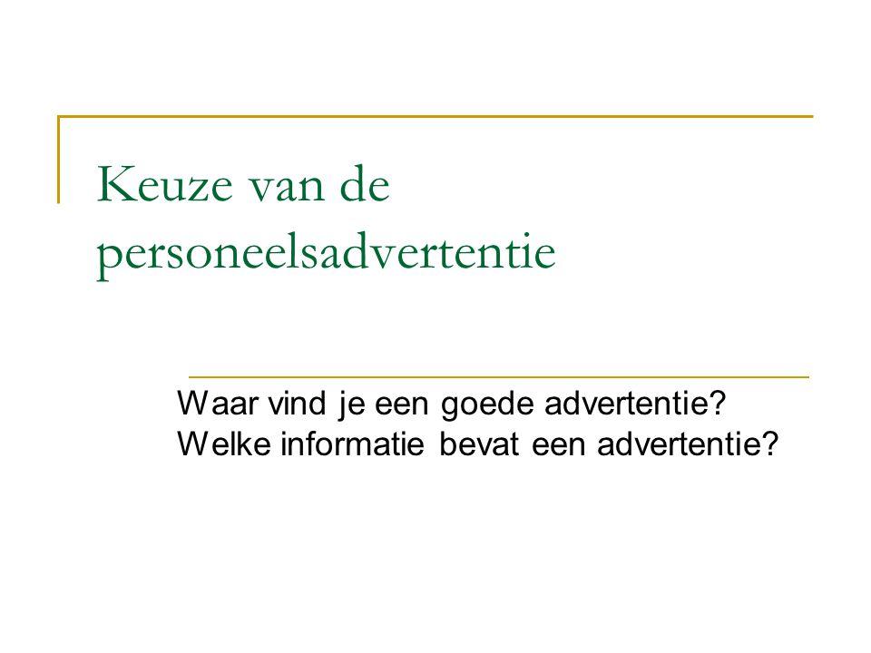 Keuze van de personeelsadvertentie Waar vind je een goede advertentie? Welke informatie bevat een advertentie?